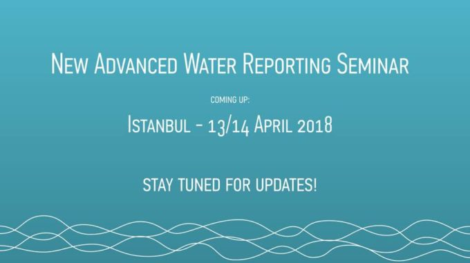 Update: Advanced Water Reporting Seminar Istanbul